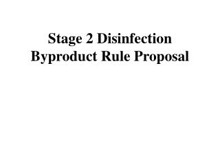Stage 2 Disinfection Byproduct Rule Proposal