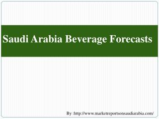 Saudi Arabia Beverage Forecasts