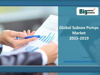 Global Subsea Pumps Market Growth, Research,Report 2015-2019