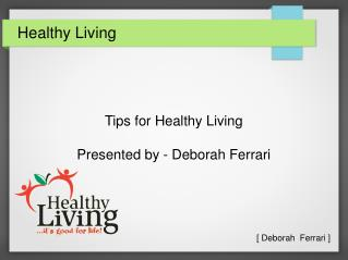 Deborah Ferrari - Tips for Healthy Living