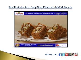 Best Dryfruits Sweet Shop Near Kandivali - MM Mithaiwala