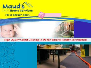 High Quality Carpet Cleaning in Dublin Ensures Healthy Envir