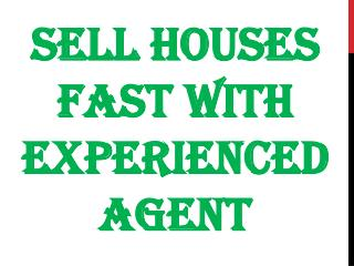 Sell Houses Fast With Experienced Agent