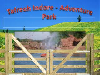 Tafreeh Indore near at Dhar Road - Best Place for Adventurou