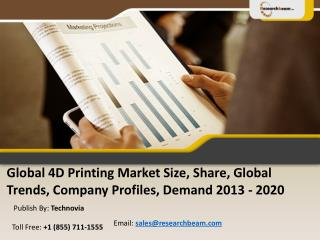 Global 4D Printing Market 2013 - 2020