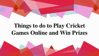 Things to do to play cricket games online and win prizes