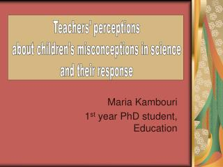Maria Kambouri 1st year PhD student, Education