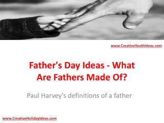 Father's Day Ideas - What Are Fathers Made Of?