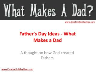 Father's Day Ideas - What Makes a Dad