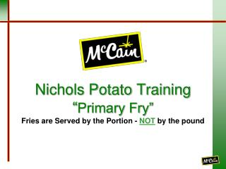 Nichols Potato Training  Primary Fry  Fries are Served by the Portion - NOT by the pound