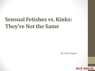 Sensual Fetishes vs. Kinks: They're Not the Same