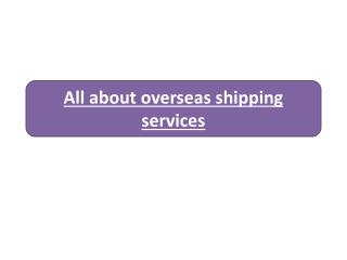 All about overseas shipping services
