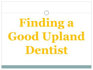 Finding a Good Upland Dentist