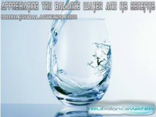 Appreciating Tru Balance Water and Its Benefits