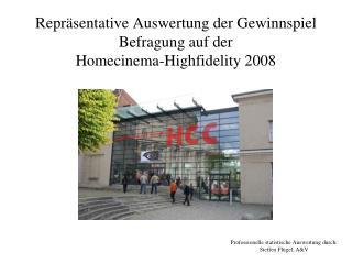 Repr sentative Auswertung der Gewinnspiel Befragung auf der  Homecinema-Highfidelity 2008