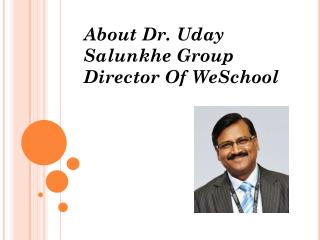 About Dr. Uday Salunkhe Group Director Of WeSchool