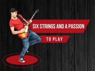 Six Strings and a Passion to Play