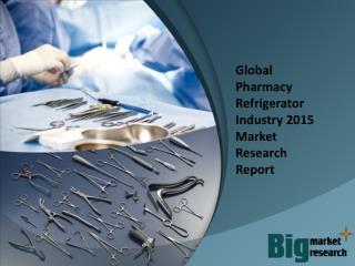 2015 Global Pharmacy Refrigerator Industry