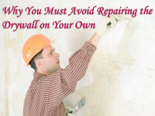 Why You Must Avoid Repairing the Drywall on Your Own