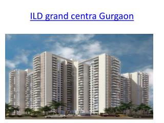 ILD grand centra Gurgaon, flats in gurgaon