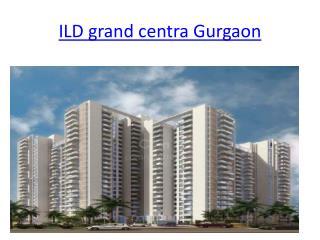 ILD grand centra Gurgaon, flats in gurgaon