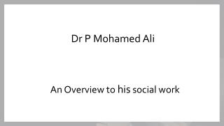 P Mohamed Ali - An overview to his social work