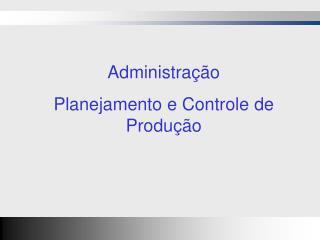 Administra  o Planejamento e Controle de Produ  o