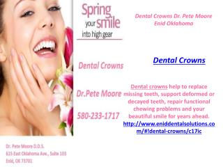 Dental Crowns Dr. Pete Moore Enid Oklahoma