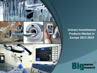 Urinary Incontinence Products Market in Europe 2015-2019
