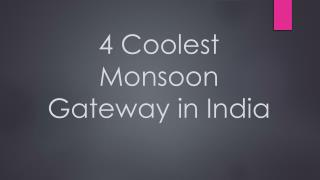4 Coolest Monsoon Gateway in India