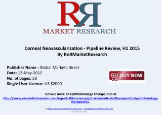 Corneal Neovascularization Drug Pipeline Review, H1 2015