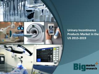 Urinary Incontinence Products Market in the US 2015-2019