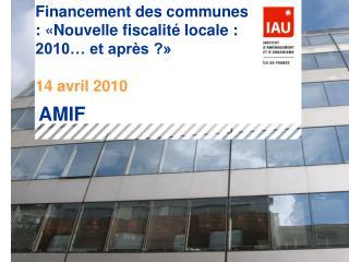Financement des communes :  Nouvelle fiscalit  locale : 2010  et apr s    14 avril 2010