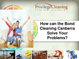 How can the Bond Cleaning Canberra Solve Your Problems