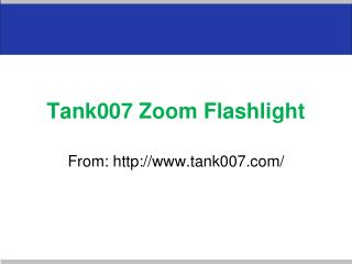 Tank007 Zoom Flashlight