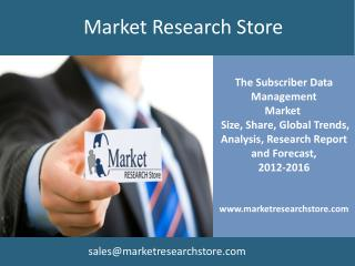 The Subscriber Data Management  Market  2012 to 2016