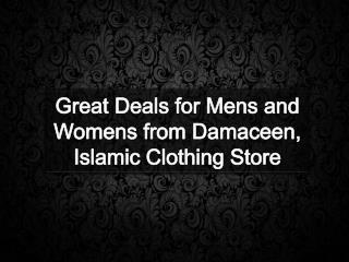 Great Deals for Mens and Womens from Damaceen, Islamic Cloth