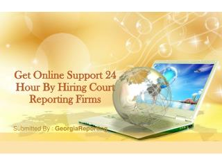 Get Online Support 24 Hour By Hiring Court Reporting Firms