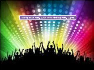 Jazz Up Your Party With The Stunning Party Lights