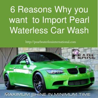 6 Reasons Why you want  to Import Pearl Waterless Car Wash