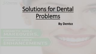 Solutions for Dental Problems by Dentzz