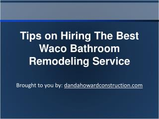 Tips on Hiring The Best Waco Bathroom Remodeling Service
