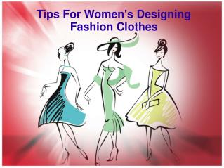 Tips for women's designing fashion clothes