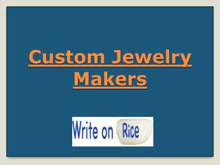 Custom Jewelry Makers