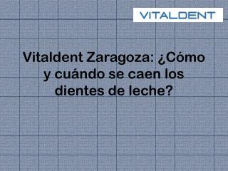 Vitaldent Zaragoza: ¿Cómo y cuándo se caen los dientes de le