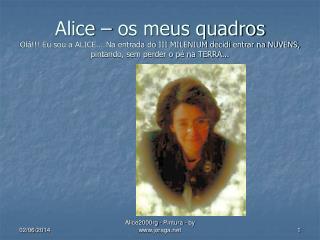 Alice   os meus quadros Ol  Eu sou a ALICE... Na entrada do III MILENIUM decidi entrar na NUVENS, pintando, sem perder o