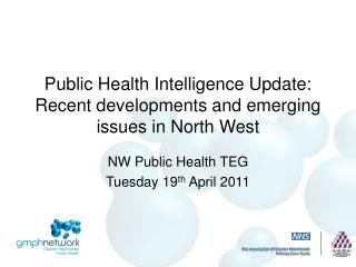 Public Health Intelligence Update: Recent developments and emerging issues in North West