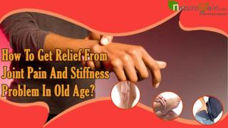 How To Get Relief From Joint Pain And Stiffness Problem