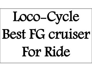 Loco-Cycle Best FG cruiser For Ride
