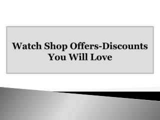 Watch Shop Offers-Discounts You Will Love